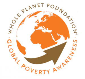 WORKING TO ALLEVIATE GLOBAL POVERTY WITH WHOLE PLANET FOUNDATION®